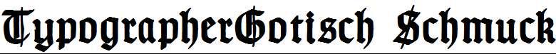 TypographerGotisch-Schmuck-Bold