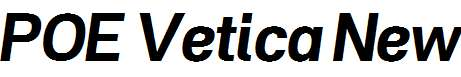 POE-Vetica-New-Bold-Italic