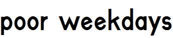 poor-weekdays-Bold