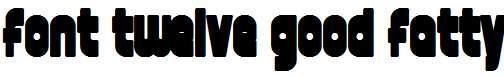 font-twelve-good-fatty